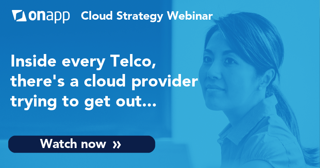 Webinar: Inside every Telco, there's a cloud provider trying to get out…